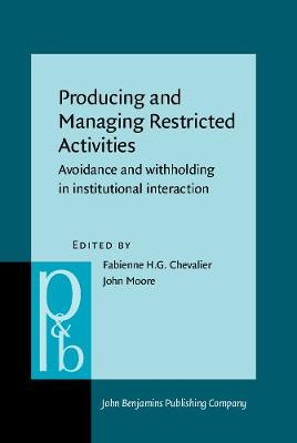 Producing and Managing Restricted Activities: Avoidance and withholding in institutional interaction - Pragmatics & Beyond New Series 255 (Hardback)