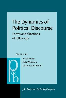 The Dynamics of Political Discourse: Forms and functions of follow-ups - Pragmatics & Beyond New Series 259 (Hardback)