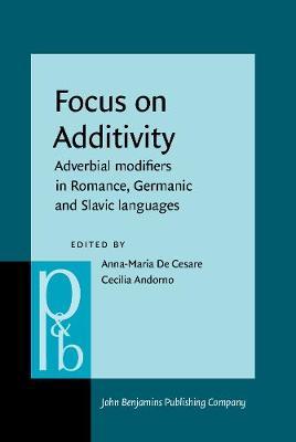 Focus on Additivity: Adverbial modifiers in Romance, Germanic and Slavic languages - Pragmatics & Beyond New Series 278 (Hardback)