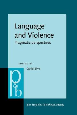 Language and Violence: Pragmatic perspectives - Pragmatics & Beyond New Series 279 (Hardback)