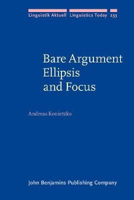 Bare Argument Ellipsis and Focus - Linguistik Aktuell/Linguistics Today 233 (Hardback)