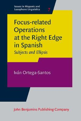 Focus-related Operations at the Right Edge in Spanish: Subjects and Ellipsis - Issues in Hispanic and Lusophone Linguistics 7 (Hardback)