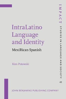 IntraLatino Language and Identity: MexiRican Spanish - IMPACT: Studies in Language, Culture and Society 43 (Hardback)