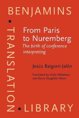 From Paris to Nuremberg: The birth of conference interpreting - Benjamins Translation Library 111 (Hardback)
