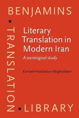 Literary Translation in Modern Iran: A sociological study - Benjamins Translation Library 114 (Hardback)