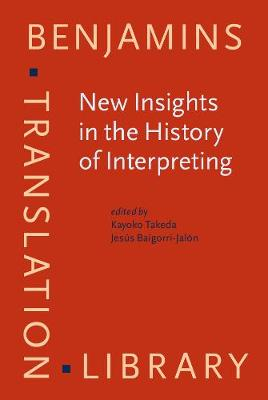 New Insights in the History of Interpreting - Benjamins Translation Library 122 (Hardback)