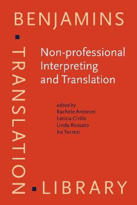 Non-professional Interpreting and Translation: State of the art and future of an emerging field of research - Benjamins Translation Library 129 (Hardback)