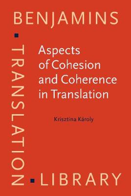 Aspects of Cohesion and Coherence in Translation: The case of Hungarian-English news translation - Benjamins Translation Library 134 (Hardback)