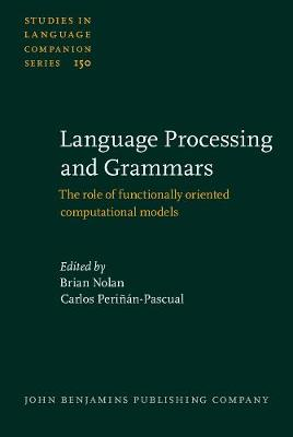Language Processing and Grammars: The role of functionally oriented computational models - Studies in Language Companion Series 150 (Hardback)
