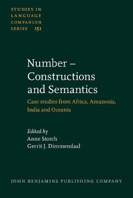 Number - Constructions and Semantics: Case studies from Africa, Amazonia, India and Oceania - Studies in Language Companion Series 151 (Hardback)
