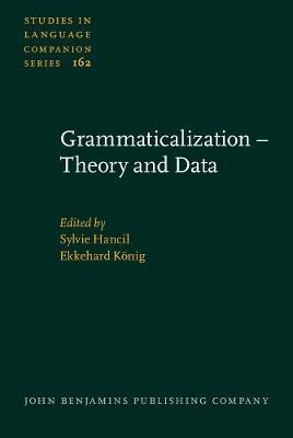 Grammaticalization - Theory and Data - Studies in Language Companion Series 162 (Hardback)