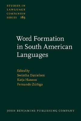 Word Formation in South American Languages - Studies in Language Companion Series 163 (Hardback)