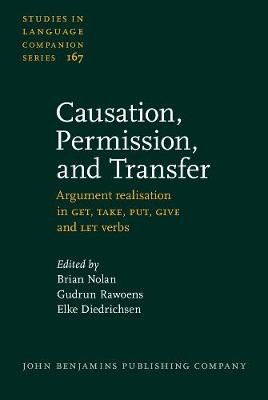 Causation, Permission, and Transfer: Argument realisation in GET, TAKE, PUT, GIVE and LET verbs - Studies in Language Companion Series 167 (Hardback)