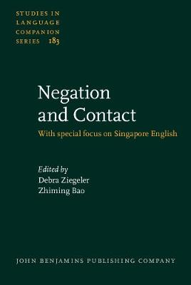 Negation and Contact: With special focus on Singapore English - Studies in Language Companion Series 183 (Hardback)