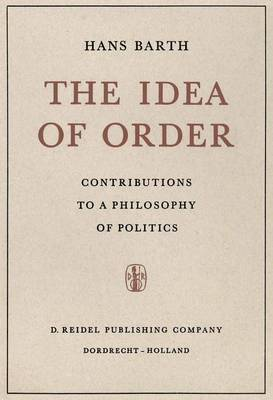 The Idea of Order: Contributions to a Philosophy of Politics (Hardback)
