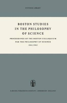 Boston Studies in the Philosophy of Science: Proceedings of the Boston Colloquium for the Philosophy of Science 1961/1962 - Boston Studies in the Philosophy and History of Science 1 (Hardback)