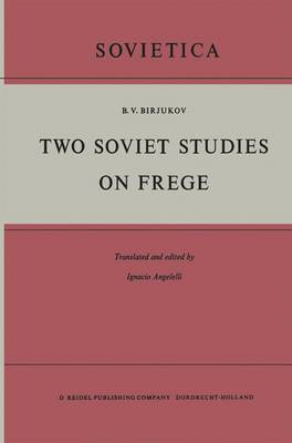Two Soviet Studies on Frege: Translated from the Russian and edited by Ignacio Angelelli - Sovietica 15 (Hardback)