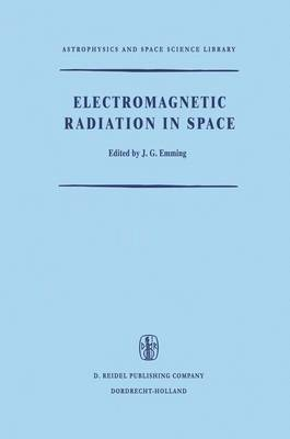 Electromagnetic Radiation in Space: Proceedings of the Third ESRO Summer School in Space Physics, Held in Alpbach, Austria, from 19 July to 13 August, 1965 - Astrophysics and Space Science Library 9 (Hardback)