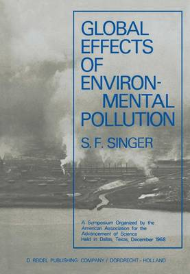 Global Effects of Environmental Pollution: A Symposium Organized by the American Association for the Advancement of Science Held in Dallas, Texas, December 1968 (Hardback)
