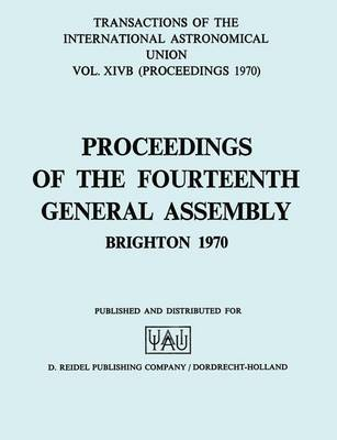 Transactions of the International Astronomical Union: Proceedings of the Fourteenth General Assembly Brighton 1970 - International Astronomical Union Transactions 14B (Hardback)