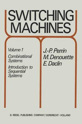 Switching Machines: Volume 1: Combinational Systems Introduction to Sequential Systems (Hardback)