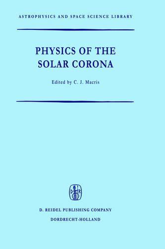 Physics of the Solar Corona - Astrophysics and Space Science Library 27 (Hardback)