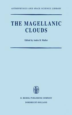 The Magellanic Clouds: A European Southern Observatory Presentation: Principal Prospects, Current Observational and Theoretical Approaches, and Prospects for Future Research - Astrophysics and Space Science Library 23 (Hardback)