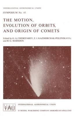 The Motion, Evolution of Orbits, and Origin of Comets - International Astronomical Union Symposia 45 (Hardback)