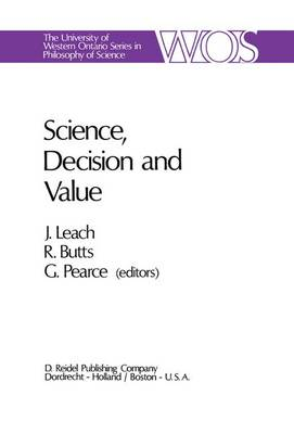 Science, Decision and Value - The Western Ontario Series in Philosophy of Science 1 (Hardback)