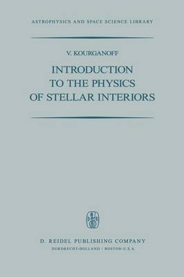 Introduction to the Physics of Stellar Interiors - Astrophysics and Space Science Library 34 (Hardback)