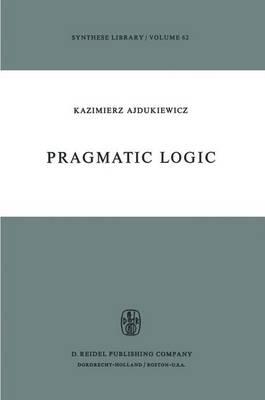Pragmatic Logic - Synthese Library 62 (Hardback)