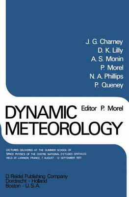 Dynamic Meteorology: Lectures Delivered at the Summer School of Space Physics of the Centre National D'Etudes Spatiales, Held at Lannion, France, 7 August-12 September 1970 (Hardback)