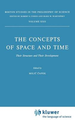 The Concepts of Space and Time: Their Structure and Their Development - Boston Studies in the Philosophy and History of Science 22 (Hardback)