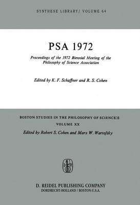Proceedings of the 1972 Biennial Meeting of the Philosophy of Science Association - Boston Studies in the Philosophy and History of Science 20 (Hardback)