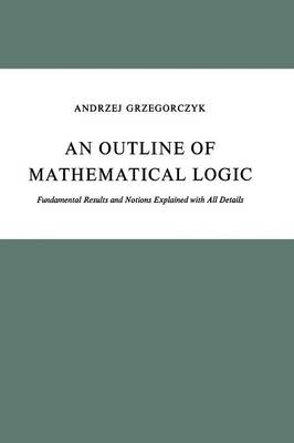 An Outline of Mathematical Logic: Fundamental Results and Notions Explained with All Details - Population and Community Biology Series (Paperback)