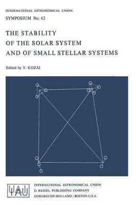The Stability of the Solar System and of Small Stellar Systems - International Astronomical Union Symposia 62 (Paperback)