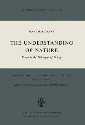The Understanding of Nature: Essays in the Philosophy of Biology - Boston Studies in the Philosophy and History of Science 23 (Hardback)