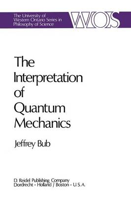 The Interpretation of Quantum Mechanics - The Western Ontario Series in Philosophy of Science 3 (Paperback)