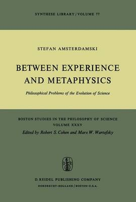 Between Experience and Metaphysics: Philosophical Problems of the Evolution of Science - Boston Studies in the Philosophy and History of Science 35 (Hardback)