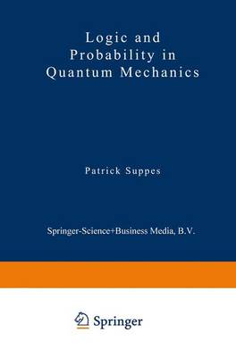 Logic and Probability in Quantum Mechanics - Synthese Library 78 (Hardback)
