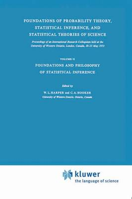 Foundations of Probability Theory, Statistical Inference, and Statistical Theories of Science: Volume II Foundations and Philosophy of Statistical Inference - The Western Ontario Series in Philosophy of Science 6b (Paperback)