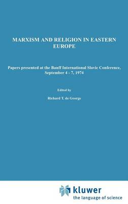 Marxism and Religion in Eastern Europe: Papers Presented at the Banff International Slavic Conference, September 4-7,1974 - Sovietica 36 (Hardback)