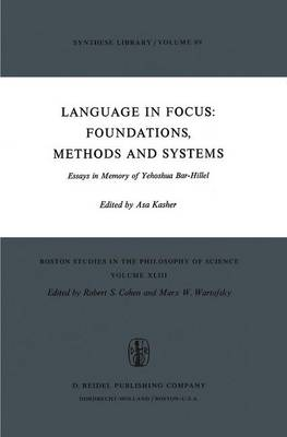 Language in Focus: Foundations, Methods and Systems: Essays in Memory of Yehoshua Bar-Hillel - Boston Studies in the Philosophy and History of Science 43 (Hardback)