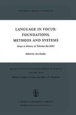 Language in Focus: Foundations, Methods and Systems: Essays in Memory of Yehoshua Bar-Hillel - Boston Studies in the Philosophy and History of Science 43 (Paperback)