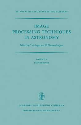 Image Processing Techniques in Astronomy: Proceedings of a Conference Held in Utrecht on March 25-27, 1975 - Astrophysics and Space Science Library 54 (Hardback)
