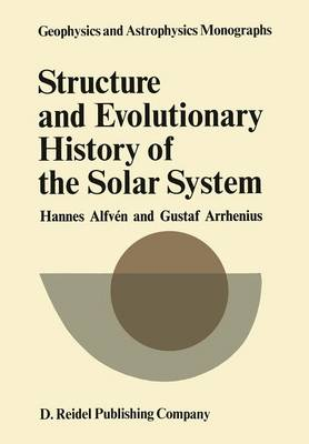 Structure and Evolutionary History of the Solar System - Geophysics and Astrophysics Monographs 5 (Paperback)