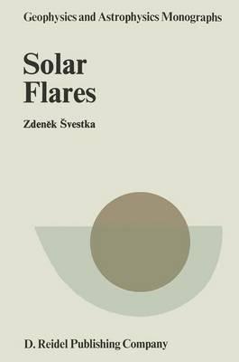 Solar Flares - Geophysics and Astrophysics Monographs 8 (Hardback)