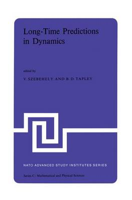 Long-Time Predictions in Dynamics: Proceedings of the NATO Advanced Study Institute held in Cortina d'Ampezzo, Italy, August 3-16, 1975 - NATO Science Series C 26 (Hardback)