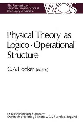 Physical Theory as Logico-Operational Structure - The Western Ontario Series in Philosophy of Science 7 (Hardback)