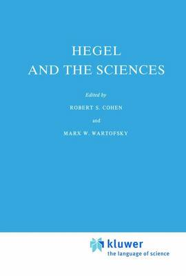 Hegel and the Sciences - Boston Studies in the Philosophy and History of Science 64 (Hardback)